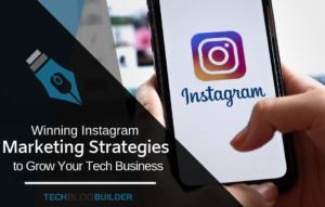 Winning Instagram Marketing Strategies to Grow Your Tech Business