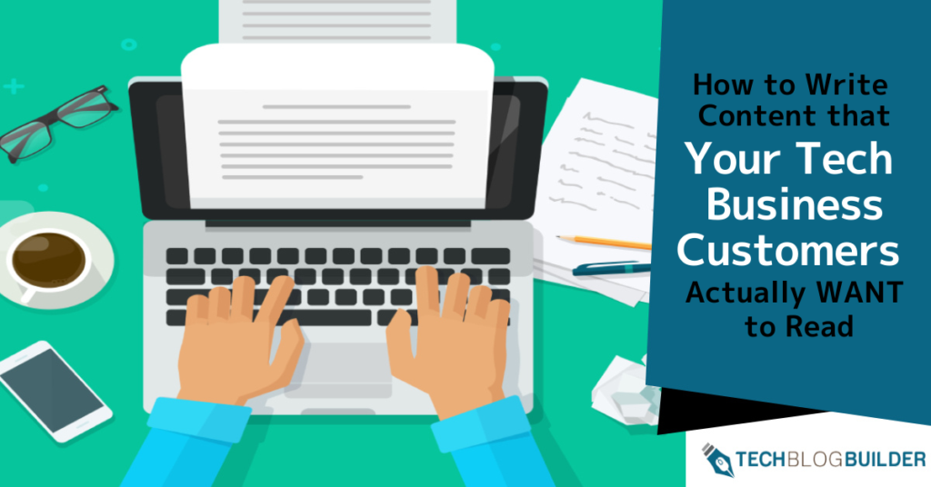 How-to-Write-Content-that-Your-Tech-Business-Customers-Actually-WANT-to-Read-7