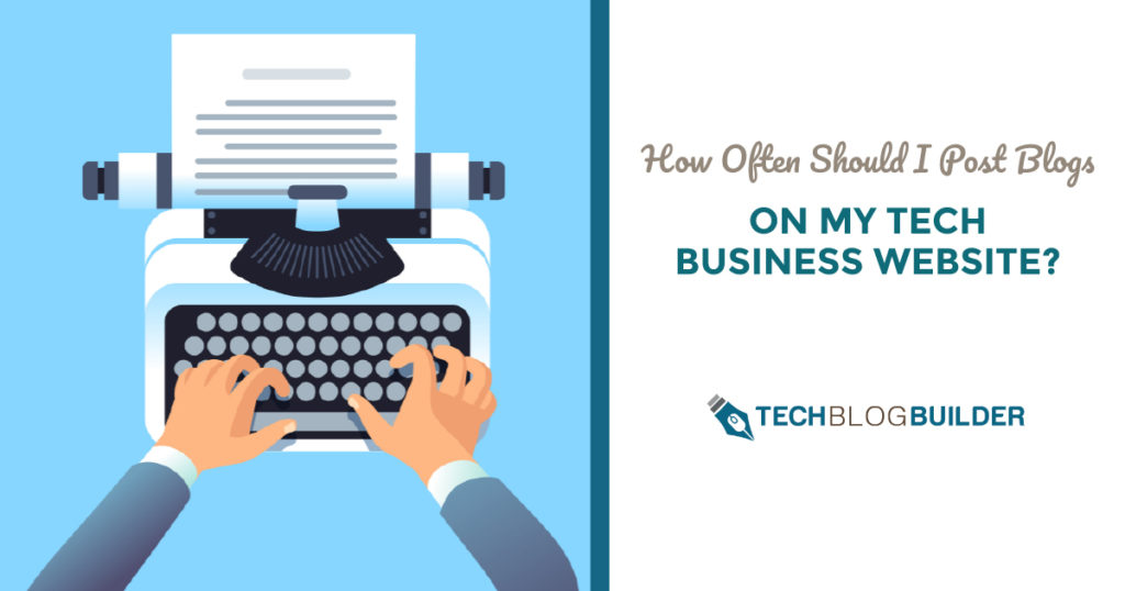 How Often Should I Post Blogs on My Tech Business Website?