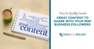 How to Quickly Curate Great Content to Share with Your MSP Business Followers