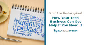 COVID-19 Stimulus Explained How Your Tech Business Can Get Help If You Need It