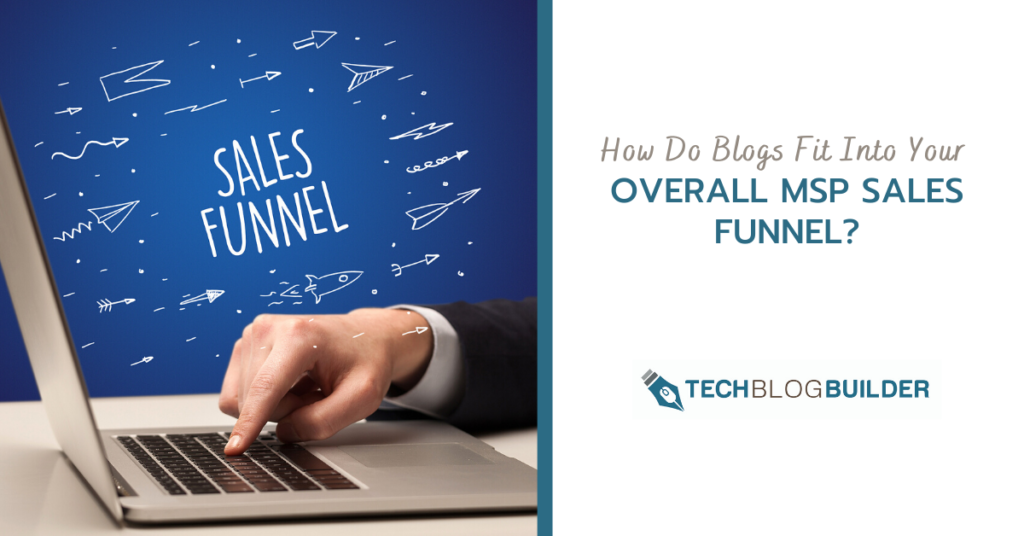 0-How-Do-Blogs-Fit-Into-Your-Overall-MSP-Sales-Funnel
