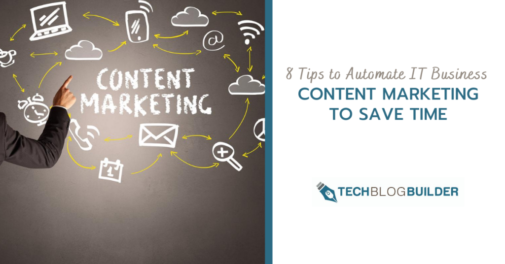 8 Tips to Automate IT Business Content Marketing to Save Time