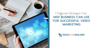 9 Different Strategies Your MSP Business can use for Successful Video Marketing