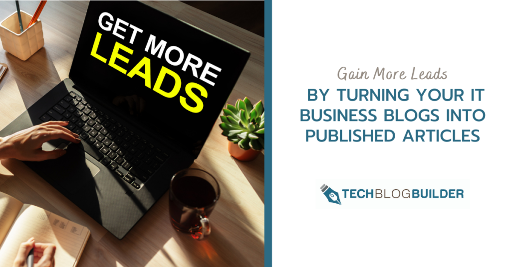 0-Gain More Leads by Turning Your IT Business Blogs into Published Articles.png
