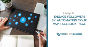 8 Ways to Engage Followers by Automating Your MSP Facebook Page