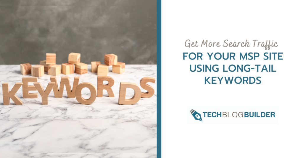 Get More Search Traffic for Your MSP Site Using Long-Tail Keywords