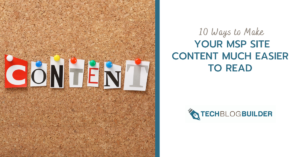 10 Ways to Make Your MSP Site Content Much Easier to Read