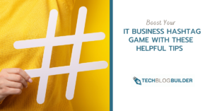 Boost Your IT Business Hashtag Game With These Helpful Tips