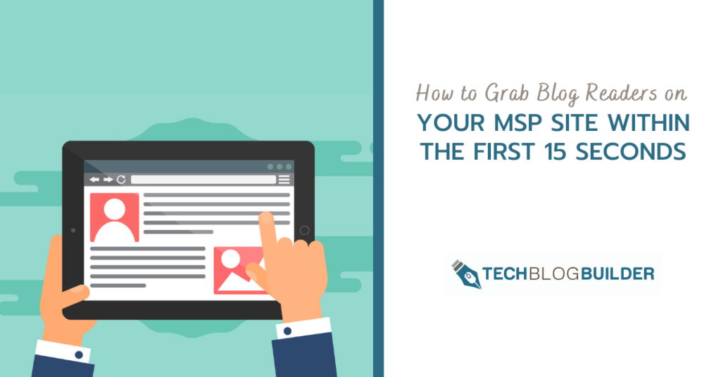 How to Grab Blog Readers on Your MSP Site Within the First 15 Seconds